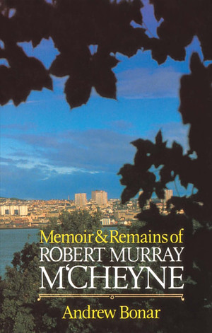 Robert Murray M'Cheyne: Memoir and Remains