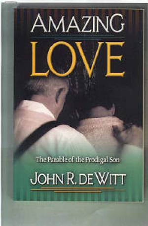 Amazing Love: Christ's Best Known Parable - The Prodigal Son
