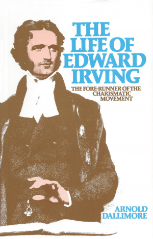 The Life of Edward Irving: Fore-runner of the Charismatic Movement