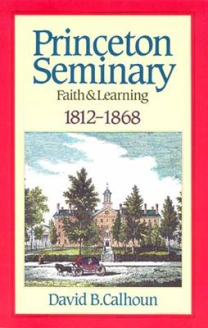 Princeton Seminary Faith and Learning, 1812-1868