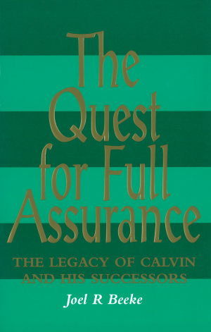 The Quest for Full Assurance: The Legacy of Calvin and His Successors
