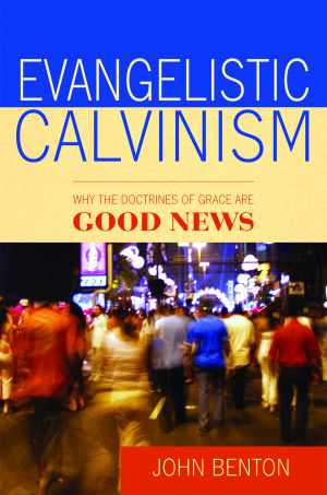 Evangelistic Calvinism Why The Doctrines