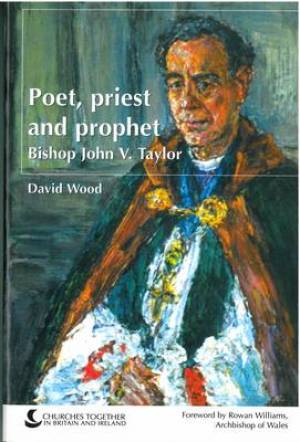 Bishop John V. Taylor: Poet, Priest and Prophet