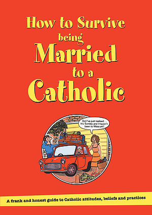 How to Survive Being Married to a  Catholic