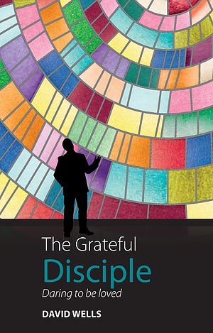 The Grateful Disciple: Daring to be Loved