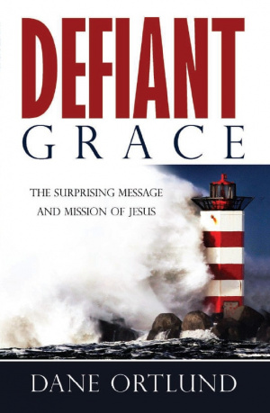 Defiant Grace : The Surprising Message And Mission Of Jesus