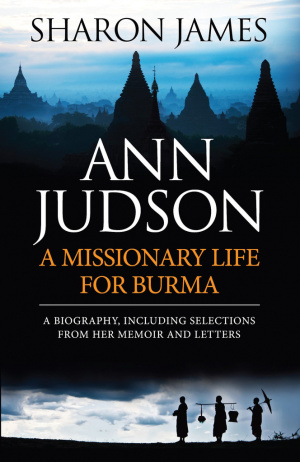 Ann Judson: A Missionary Life For Burma