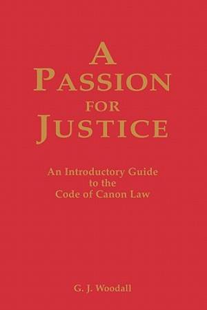 A Passion for Justice: A Practical Guide to the Code of Canon Law
