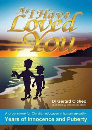 As I Have Loved You, a Programme for Christian Education in Human Sexuality: Years of Innocence and Puberty