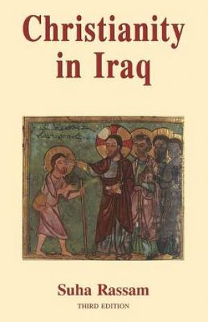 Christianity in Iraq: Its Origins and Development to the Present Day