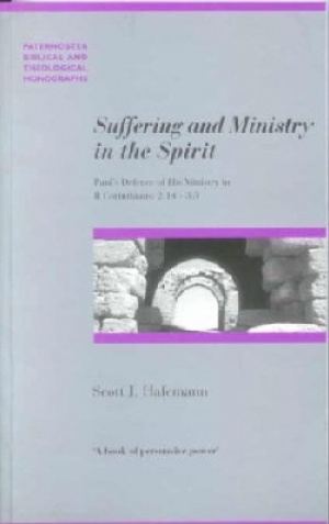Suffering and Ministry in the Spirit: Paul's Defence of His Ministry in 1 Corinthians 2.14 to 3.3