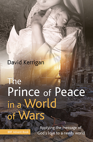 The Prince of Peace in a World of Wars - BRF Advent Guide