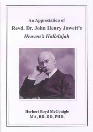 An Appreciation of Revd. Dr. John Henry Jowett's Heaven's Hallelujah