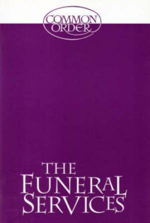 The Funeral Services: Reprinted from Common Order 1994 with an Introduction