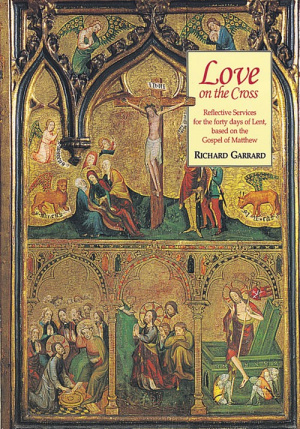 Love on the Cross: Reflective Services for the Forty Days of Lent Based on the Gospel of Matthew