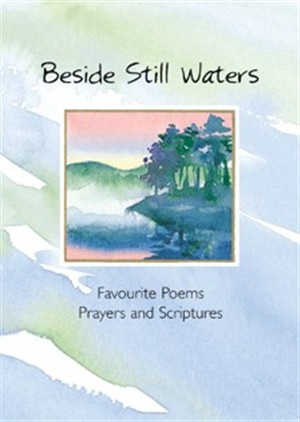 Beside Still Waters: Favourite Poems, Prayers and Scriptures