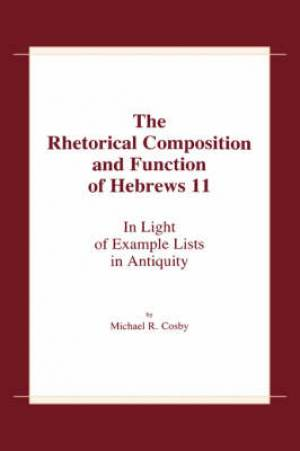 Rhetorical Composition and Function of Hebrews 11