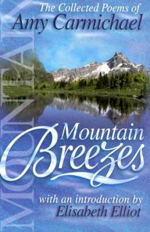 Mountain Breezes : The Collected Poems Of Amy Carmichael