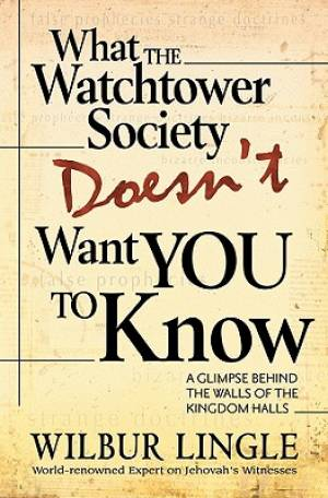 What Watchtower Doesn't Want You To Know