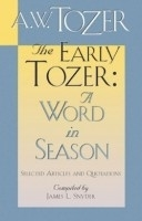 Early Tozer,The:A Word In Season