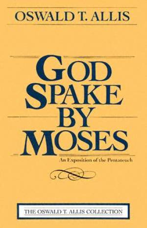 God Spake By Moses An Exposition Of The