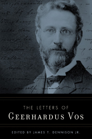 The Letters of Geerhardus Vos