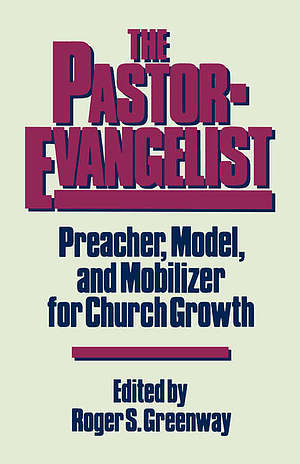 The Pastor-Evangelist: Preacher, Model, and Mobilizer for Church Growth