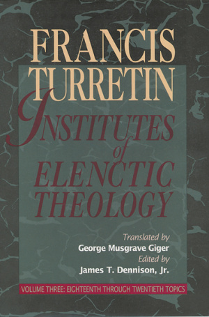 Institutes Of Elenctic Theology  Vol 3