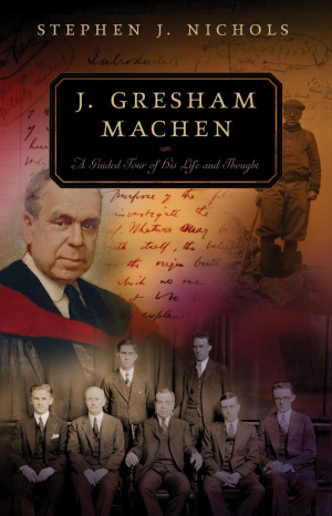 J Gresham Machen A Guided Tour Of His Li