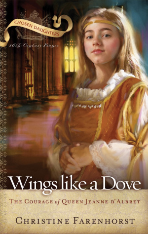 Wings Like a Dove: The Courage of Queen Jeanne D'albret