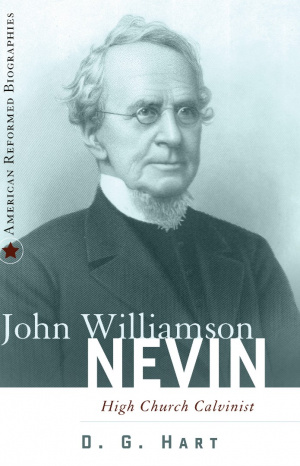 John Williamson Nevin: High Church Calvinist