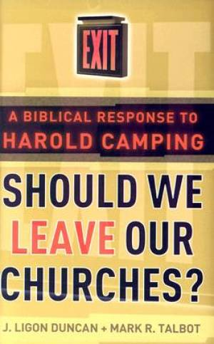 Should We Leave Our Churches?: a Biblical Response to Harold Camping