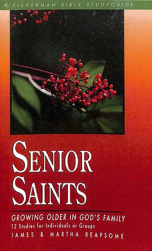 Senior Saints: Growing Older in God's Family