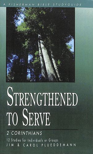 Strengthened to Serve: 2 Corinthians