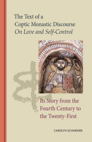 The Text of a Coptic Monastic Discourse on Love and Self-Control and its Story from the Fourth Century to the Twenty-First