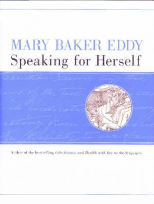 Mary Baker Eddy Speaking for Herself