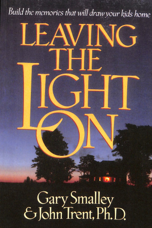 Leaving the Light On: Build the Memories That Wil Draw Your Kids Home