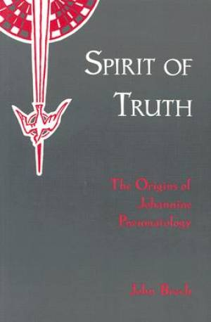 The Spirit of Truth The Origins of Johannine Pneumatology
