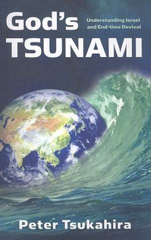 Gods Tsunami : Understanding Israel And End Time Revival
