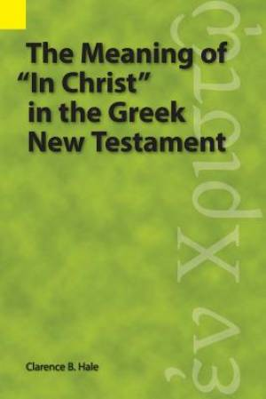 "The Meaning of ""In Christ"" in the Greek New Testament"