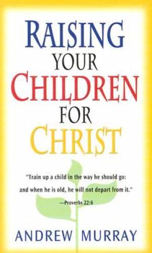 Raising Your Children For Christ Pb