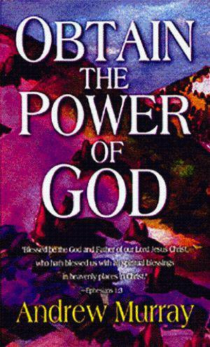 Obtain the Power of God