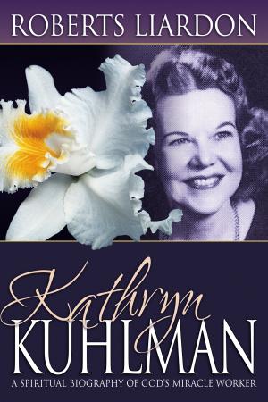 Kathryn Kuhlman A Spiritual Biography
