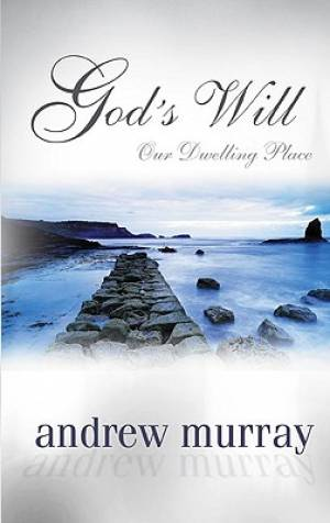 God's Will Our Dwelling Place