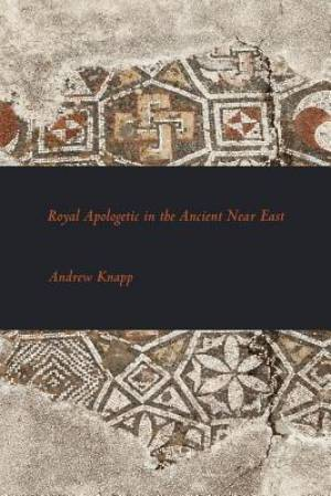 Royal Apologetic in the Ancient Near East
