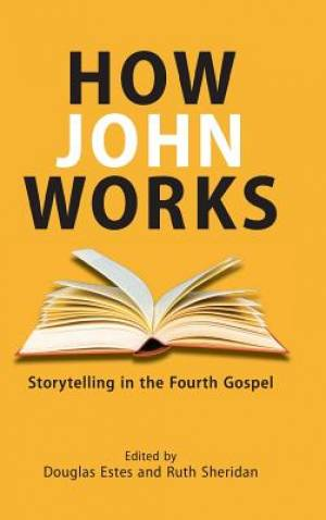 How John Works: Storytelling in the Fourth Gospel