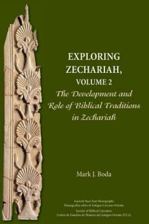Exploring Zechariah, Volume 2: The Development and Role of Biblical Traditions in Zechariah