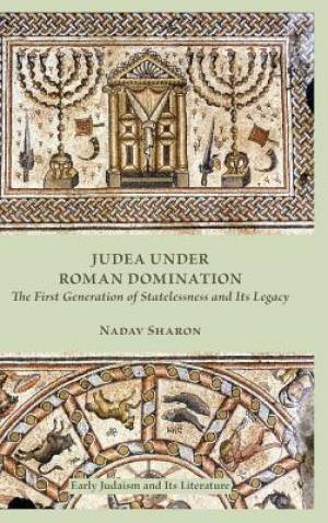 Judea under Roman Domination: The First Generation of Statelessness and Its Legacy