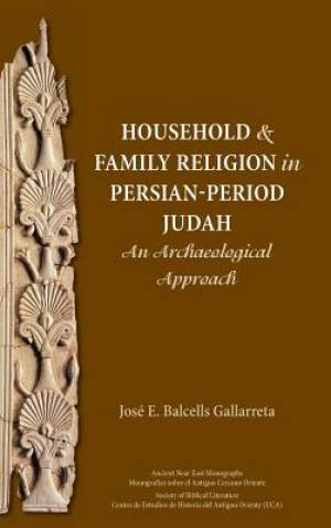 Household and Family Religion in Persian-Period Judah: An Archaeological Approach