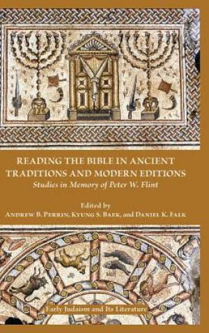 Reading the Bible in Ancient Traditions and Modern Editions: Studies in Memory of Peter W. Flint
